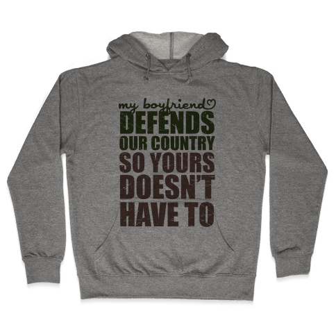 My Boyfriend Defends Our Country (So Yours Doesn't Have To) (Green) Hooded Sweatshirt