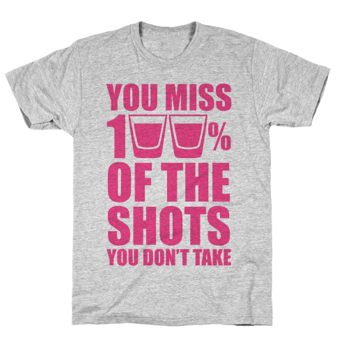 You Miss 100% Of The Shots You Don't Take (Pink) Mens T-Shirt