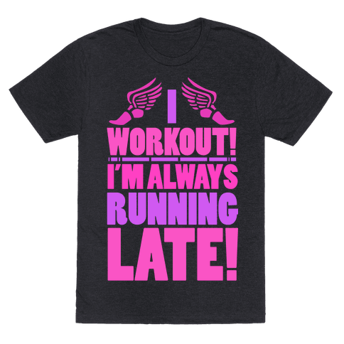 I Workout! I'm Always Running Late!