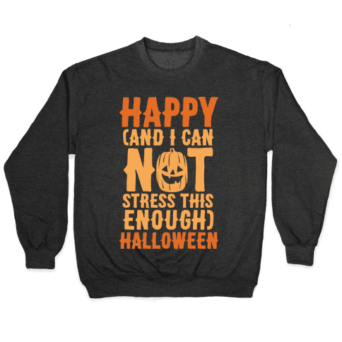 Happy And I Can Not Stress This Enough Halloween White Print Pullover