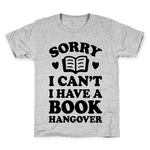Sorry I Can't I Have A Book Hangover Kids T-Shirt