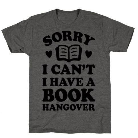 Sorry I Can't I Have A Book Hangover Mens/Unisex T-Shirt