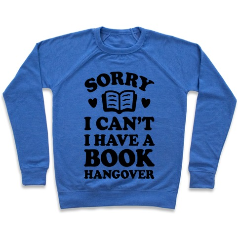 Sorry I Can't I Have A Book Hangover Pullover