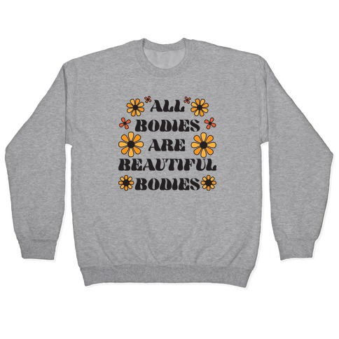 All Bodies Are Beautiful Bodies Pullover