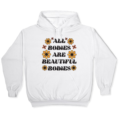 All Bodies Are Beautiful Bodies Hooded Sweatshirt