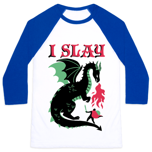 I SLAY (DRAGONS) Baseball Tee