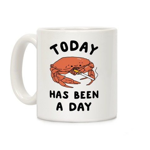Today Has Been a Day Smoking Crab Coffee Mug