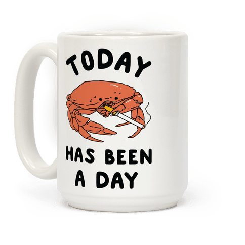 Today Has Been a Day Smoking Crab Coffee Mug