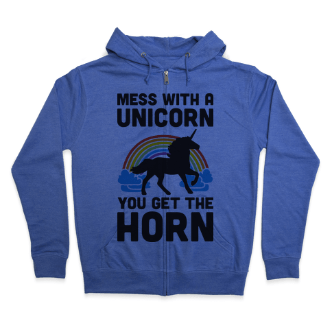 Mess With The Unicorn Get The Horn Zip Hoodie