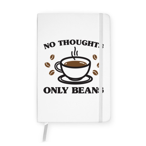 No Thoughts Only Beans Notebook