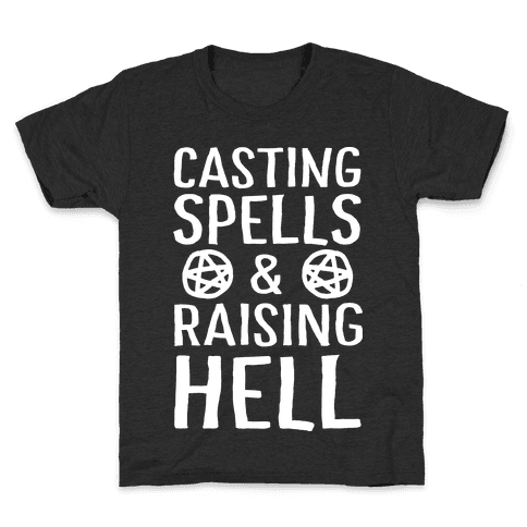 Casting Spells And Raising Hell Kids T-Shirt