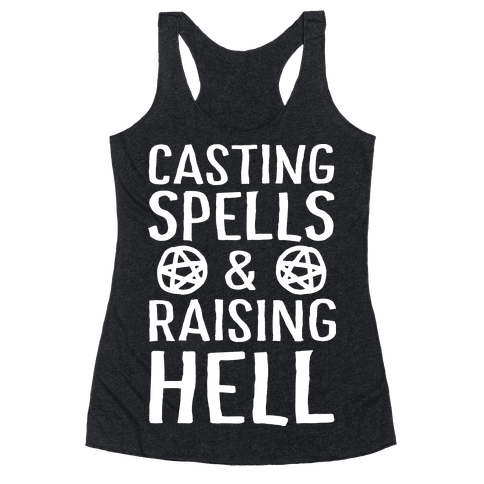 Casting Spells And Raising Hell Racerback Tank Top