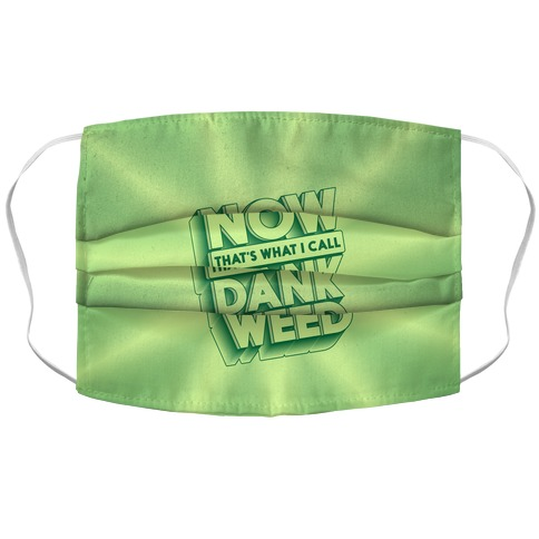 Now THAT'S What I Call Dank Weed Accordion Face Mask