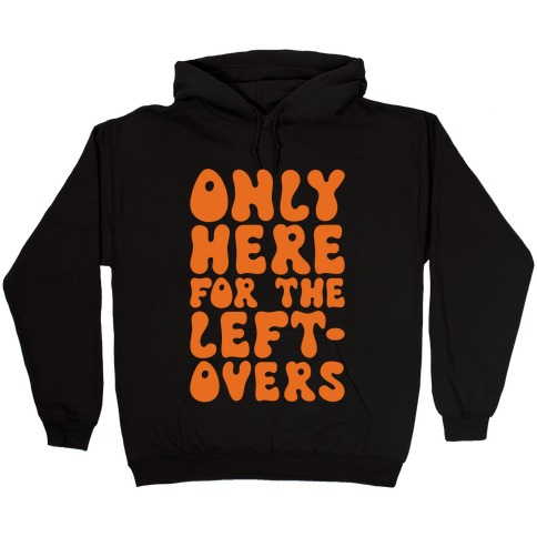 Only Here For The Leftovers Hooded Sweatshirt