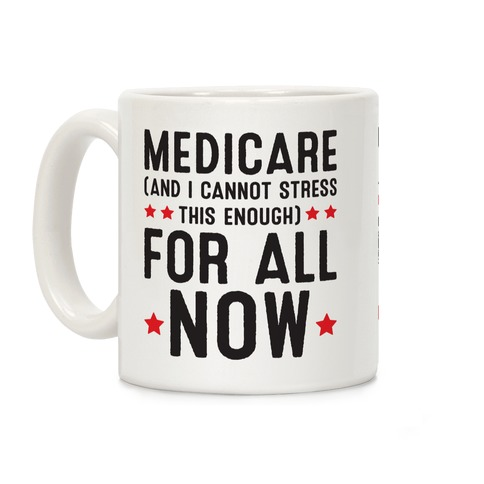 Medicare (And I Cannot Stress This Enough) For All NOW Coffee Mug