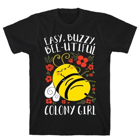 Easy, Buzzy, Bee-utiful, Colony Girl T-Shirt