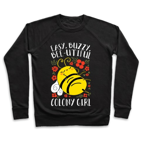 Easy, Buzzy, Bee-utiful, Colony Girl Pullover