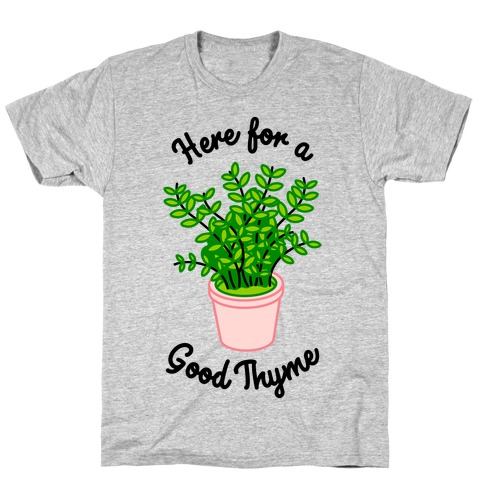 Here For a Good Thyme T-Shirt