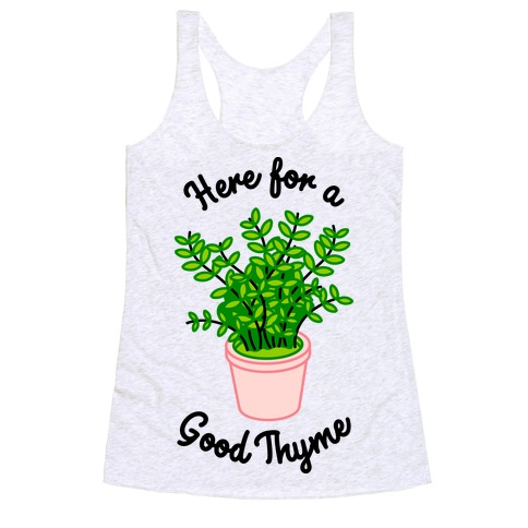 Here For a Good Thyme Racerback Tank Top