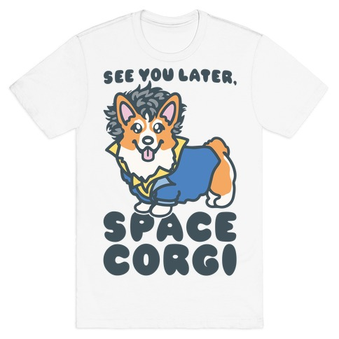 See You Later Space Corgi Parody T-Shirt