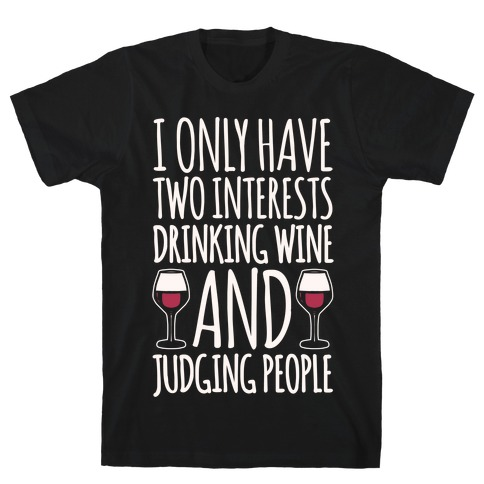 I Only Have Two Interests Drinking Wine And Judging People White Print T-Shirt