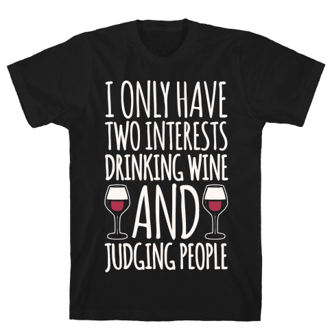 I Only Have Two Interests Drinking Wine And Judging People White Print Mens T-Shirt