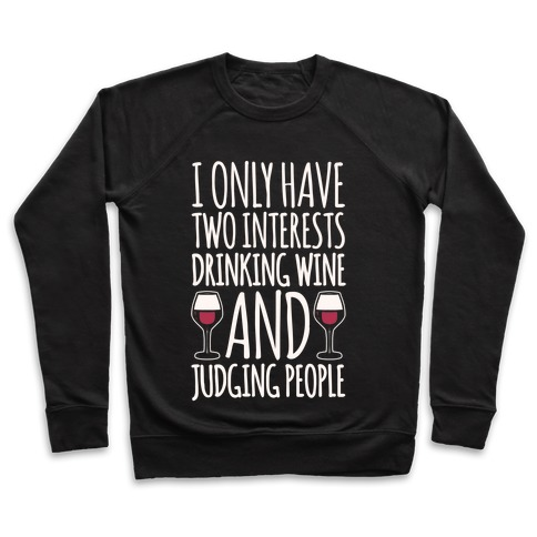 I Only Have Two Interests Drinking Wine And Judging People White Print Pullover