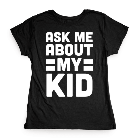 Ask Me About My Kid Womens T-Shirt