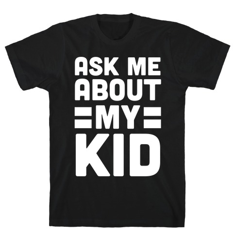 Ask Me About My Kid T-Shirt