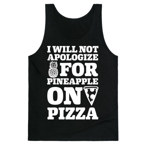 I Will Not Apologize For Pineapple On Pizza Tank Top
