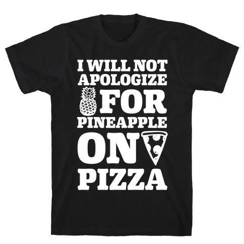 I Will Not Apologize For Pineapple On Pizza Mens T-Shirt