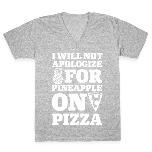I Will Not Apologize For Pineapple On Pizza V-Neck Tee Shirt