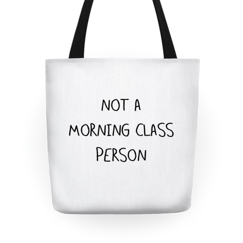 Not a Morning Class Person Tote