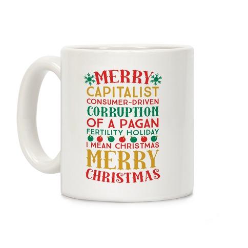 Merry Corruption Of A Pagan Holiday, I Mean Christmas Coffee Mug