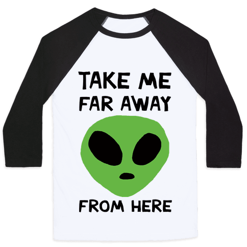 Take Me Far Away From Here Baseball Tee