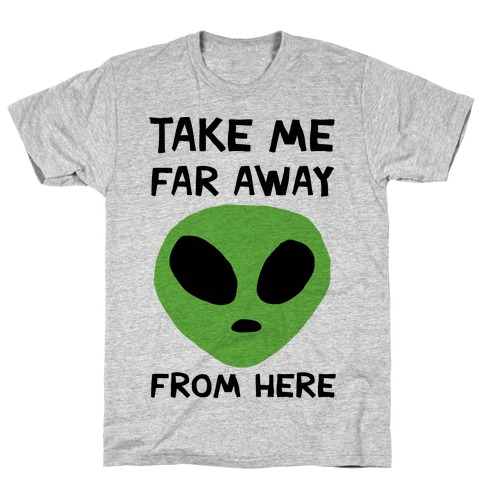 Take Me Far Away From Here T-Shirt