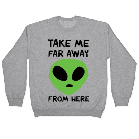 Take Me Far Away From Here Pullover