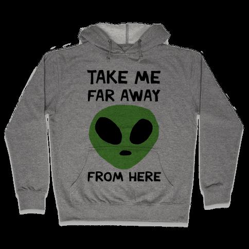 Take Me Far Away From Here Hooded Sweatshirt