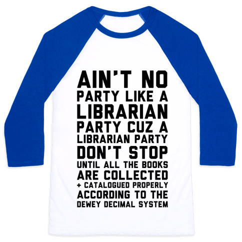 Ain't No Party Like A Librarian Party Baseball Tee