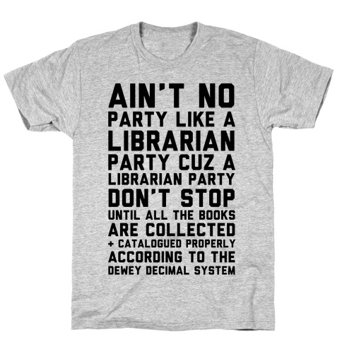 Ain't No Party Like A Librarian Party T-Shirt