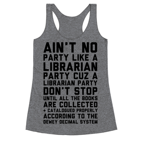 Ain't No Party Like A Librarian Party Racerback Tank Top