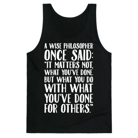 It Matters Not What You've Done But What You Do With What You've Done For Others Quote White Print Tank Top