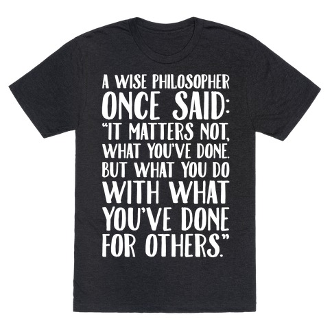 It Matters Not What You've Done But What You Do With What You've Done For Others Quote White Print T-Shirt