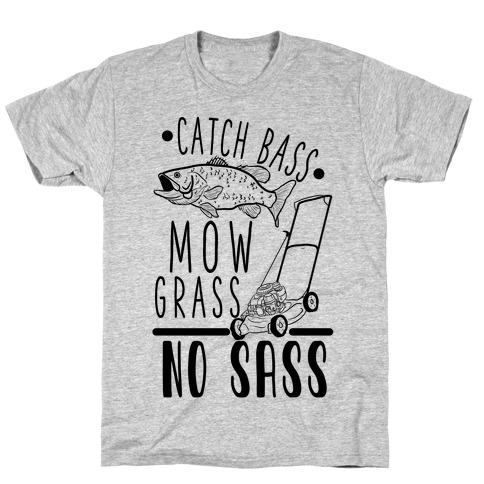 Catch Bass, Mow Grass, No Sass T-Shirt