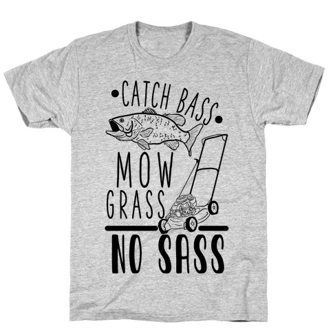 Catch Bass, Mow Grass, No Sass T-Shirt