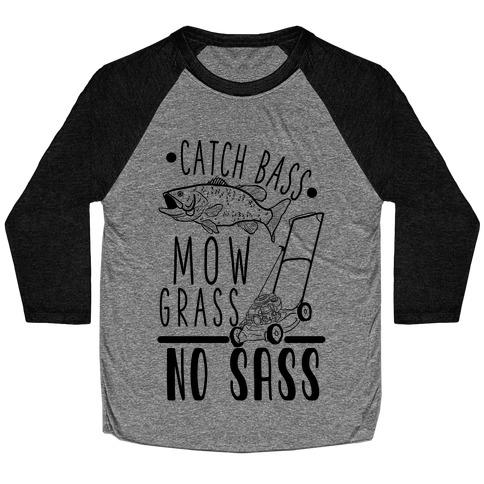 Catch Bass, Mow Grass, No Sass Baseball Tee