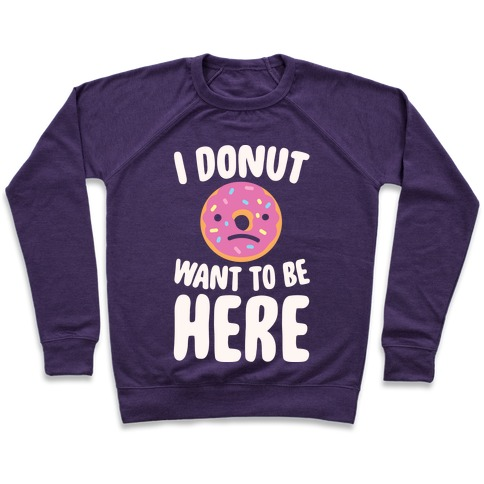I Donut Want To Be Here White Print Pullover