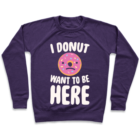 I Donut Want To Be Here White Print