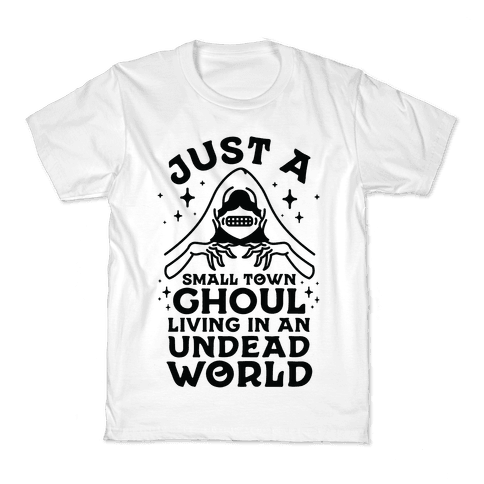 Just a Small Town Ghoul Living in an Undead World Kids T-Shirt