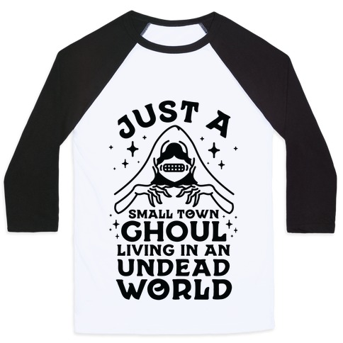Just a Small Town Ghoul Living in an Undead World Baseball Tee